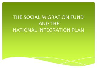 THE SOCIAL MIGRATION FUND AND THE  NATIONAL  INTEGRATION PLAN