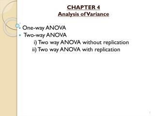 CHAPTER 4 Analysis of Variance One-way ANOVA   Two-way ANOVA i ) Two way ANOVA without replication