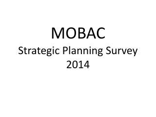 MOBAC Strategic Planning Survey 2014