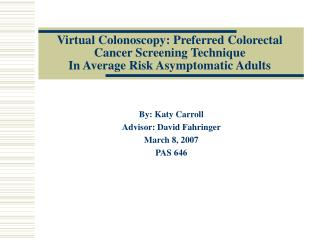 Virtual Colonoscopy: Preferred Colorectal Cancer Screening Technique  In Average Risk Asymptomatic Adults