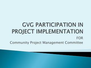 GVG PARTICIPATION IN PROJECT IMPLEMENTATION