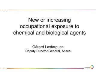New or increasing  occupational exposure to chemical and biological agents