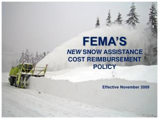 FEMA'S NEW  SNOW ASSISTANCE COST REIMBURSEMENT  POLICY Effective November 2009