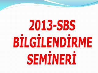 2013-SBS  BİLGİLENDİRME  SEMİNERİ