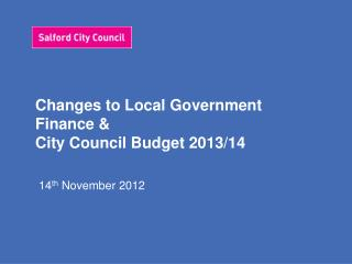 Changes to Local Government Finance &  City Council Budget 2013/14
