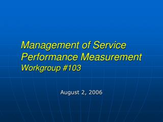 Management of Service Performance Measurement Workgroup 103