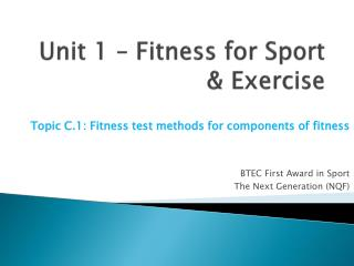 Unit 1 – Fitness for Sport & Exercise