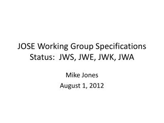 JOSE Working Group Specifications Status:  JWS, JWE, JWK, JWA