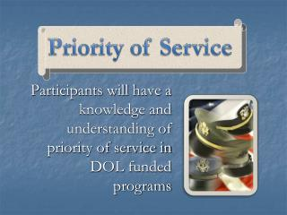 Participants will have a knowledge and understanding of priority of service in DOL funded programs