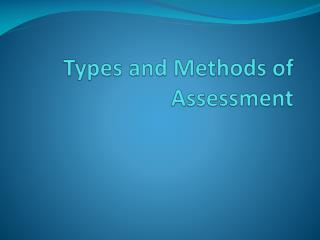 Types and Methods of Assessment