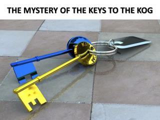 THE MYSTERY OF THE KEYS TO THE KOG
