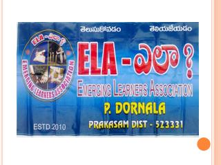ELA-  ఎలా  ? Emerging Learners Association P.DORNALA