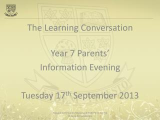 The Learning Conversation Year 7  Parents'  Information  Evening  Tuesday 17 th September  2013