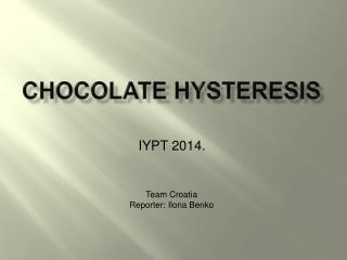 Chocolate hysteresis