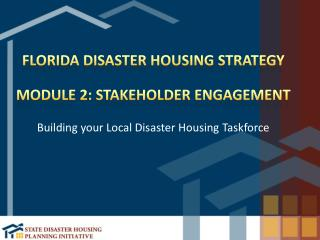 Florida Disaster Housing Strategy Module 2: Stakeholder Engagement