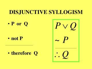 DISJUNCTIVE SYLLOGISM