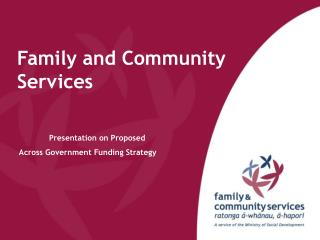 Family and Community Services 	Presentation on Proposed  Across Government Funding Strategy
