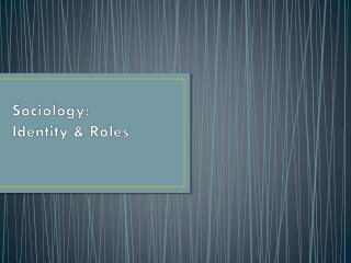Sociology: Identity & Roles