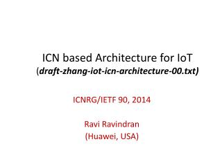 ICN based Architecture for  IoT ( draft-zhang-iot-icn-architecture-00.txt)