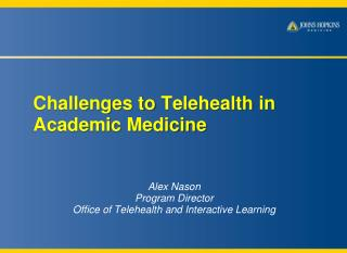 Challenges to  Telehealth  in Academic Medicine