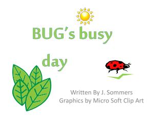 BUG's busy     day