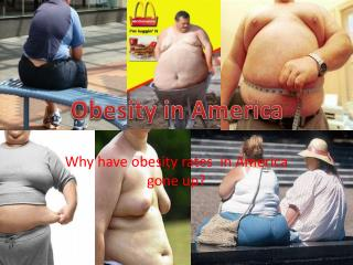 Why have obesity rates  in America gone up?