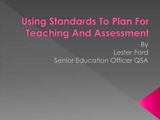 Using Standards To Plan For Teaching And Assessment