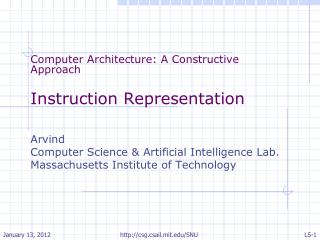 Computer Architecture: A Constructive Approach Instruction Representation Arvind