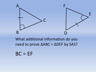 What additional information do you need to prove ∆ABC = ∆DEF by SAS?