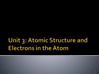 Unit 3: Atomic Structure and Electrons in the Atom