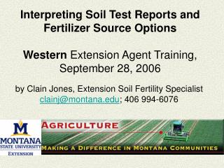 Interpreting Soil Test Reports and Fertilizer Source Options Western  Extension Agent Training, September 28, 2006