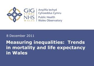 Measuring inequalities:  Trends in mortality and life expectancy in Wales