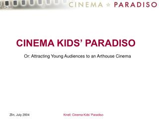 CINEMA KIDS' PARADISO Or: Attracting Young Audiences to an Arthouse Cinema