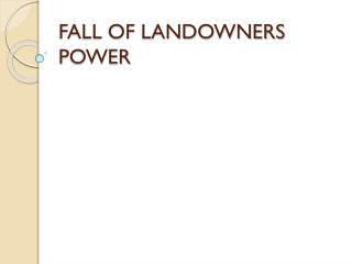 FALL OF LANDOWNERS POWER