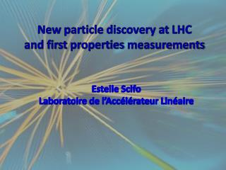 New  particle discovery at  LHC and first  properties measurements