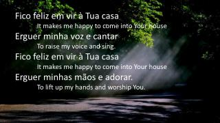 Fico feliz em vir à Tua casa 	It makes me happy to come into Your house Erguer minha voz e cantar