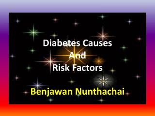 Diabetes Causes  And  Risk Factors Benjawan Nunthachai