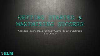 GETTING STARTED & MAXIMIZING SUCCESS