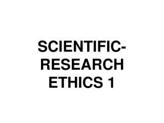 SCIENTIFIC-RESEARCH ETHICS 1