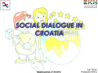 SOCIAL DIALOGUE  IN CROATIA