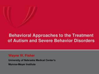 Behavioral Approaches to the Treatment of Autism and Severe Behavior Disorders