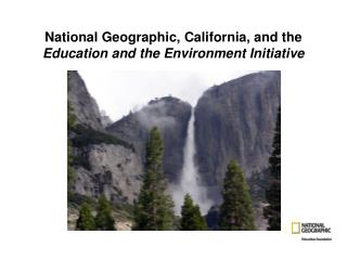 National Geographic, California, and the  Education and the Environment Initiative