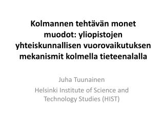 Juha Tuunainen Helsinki Institute of Science and  Technology Studies  (HIST)
