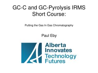 GC-C and GC-Pyrolysis IRMS Short Course: Putting the Gas In Gas Chromatography