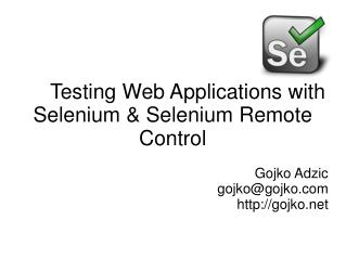 Testing Web Applications with Selenium & Selenium Remote Control   Gojko Adzic gojko@gojko gojko