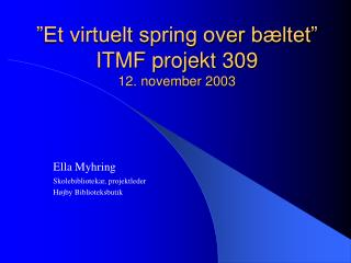 """Et virtuelt spring over bæltet"" ITMF projekt 309 12. november 2003"