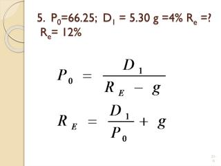 5. P 0 =66.25; D 1 = 5.30 g =4% R e =? R e = 12%