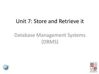 Unit 7: Store and Retrieve it