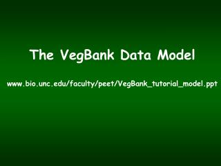 The VegBank Data Model bio.unc/faculty/peet/VegBank_tutorial_model