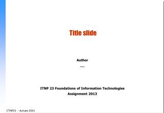 Author .... ITNP 23 Foundations of Information Technologies Assignment 2013